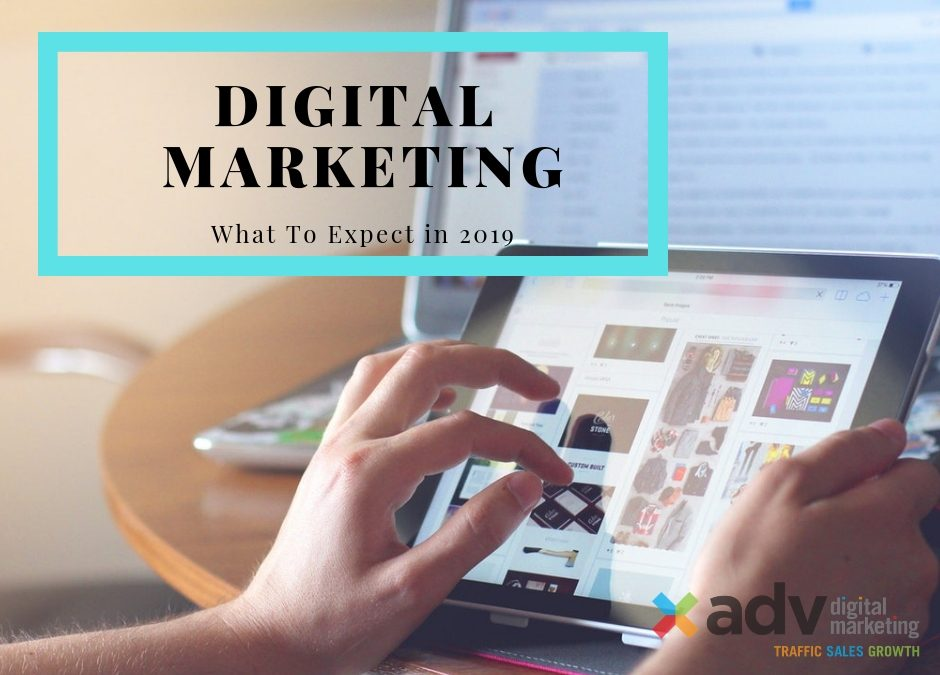 Top 4 Things To Expect With Digital Marketing In 2019