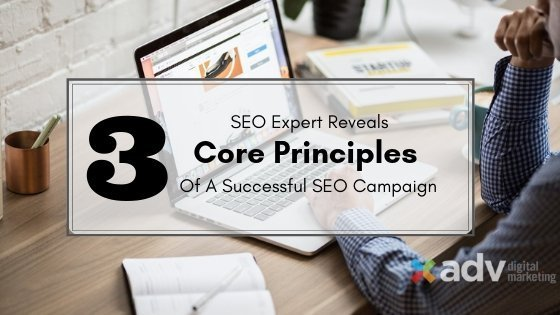 Secrets From An SEO Expert: The 3 Core Principles Behind A Successful SEO Campaign