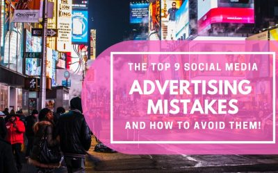 The Top 9 Social Media Advertising Mistakes Business make and how to Avoid Them