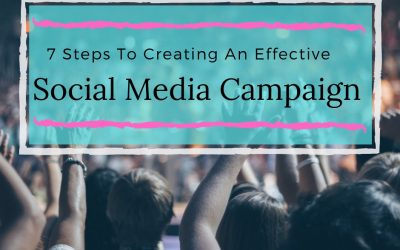 The 7 Steps To Creating An Effective Social Media Campaign