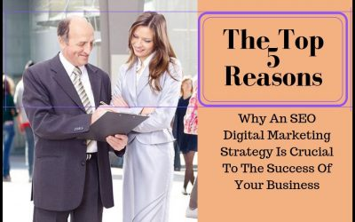 Explained! The Top 5 Reasons Why An SEO Digital Marketing Strategy Is Crucial To The Success Of Your Business