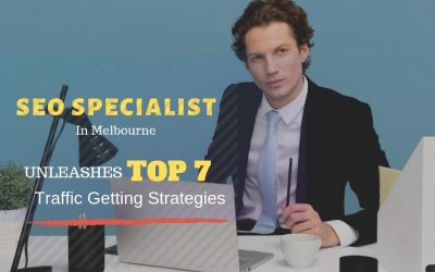 SEO Specialist In Melbourne Unleashes Top 7 Traffic Getting Strategies