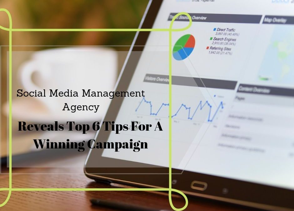 Social Media Management Agency Reveals Top 6 Tips For A Winning Campaign
