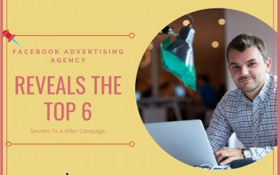 Facebook Advertising Agency Reveals The Top 6 Secrets To A Killer Campaign