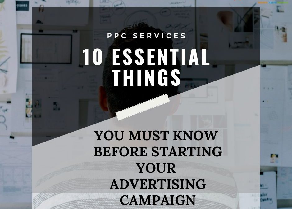 PPC Services – 10 Essential Things You Must Know Before Starting Your Advertising Campaign