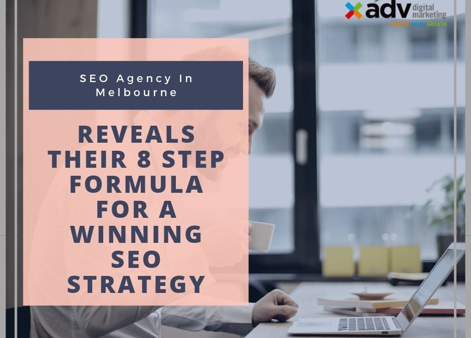 SEO Agency In Melbourne Reveals Their 8 step Formula For A Winning SEO Strategy