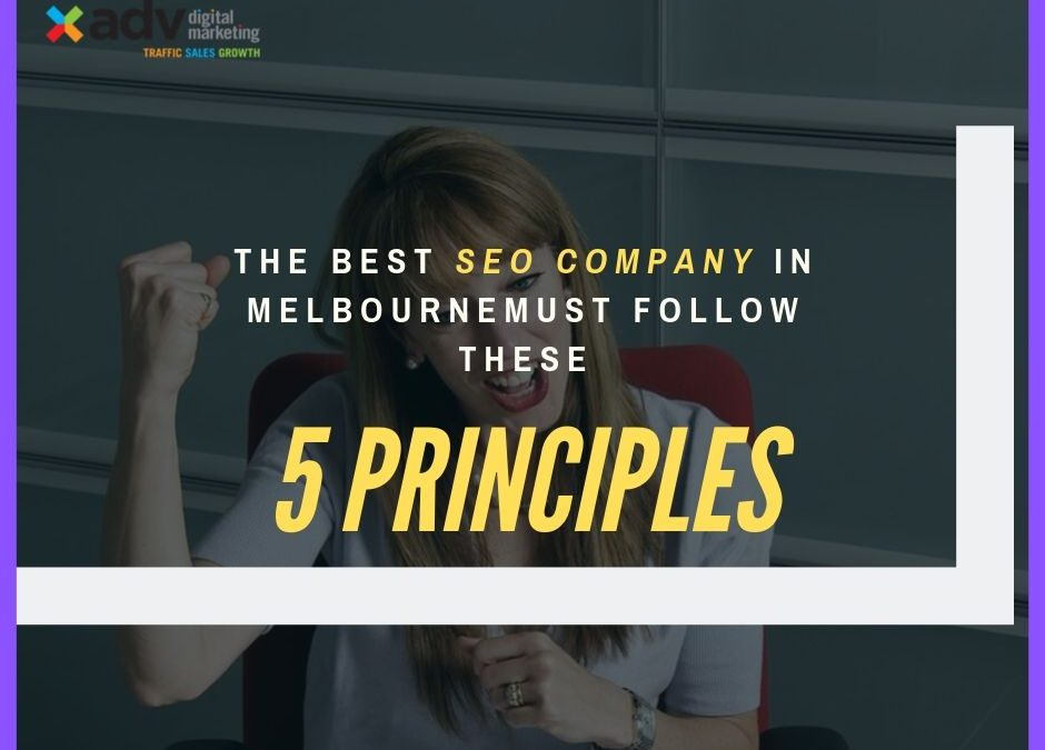 The Best SEO Company In Melbourne Must Follow These 5 Principles