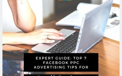 Expert Guide – Top 7 Facebook PPC Advertising Tips For Small Business