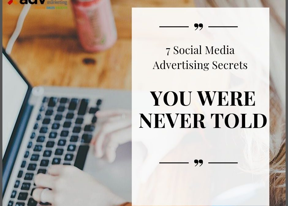 7 Social Media Advertising Secrets You Were Never Told