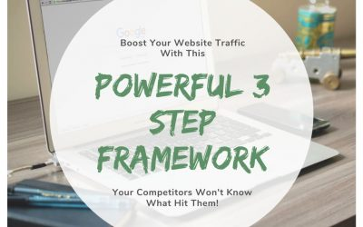 Boost Your Website Traffic With This Powerful 3 Step Framework. Your Competitors Won't Know What Hit Them