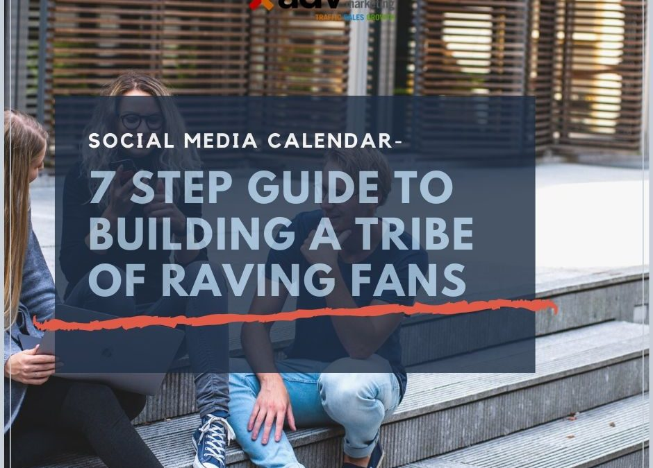 Social Media Calendar – 7 Step Guide To Building A Tribe of Raving Fans