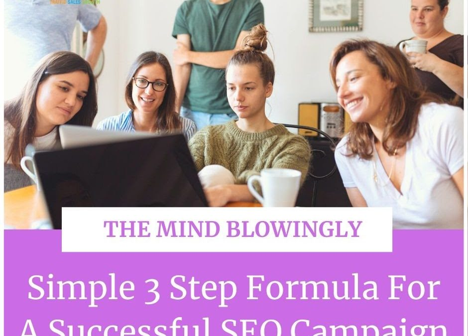 The Mind Blowingly Simple 3 Step Formula For A Successful SEO Campaign